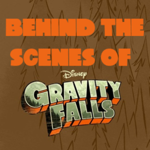 Animation Podcast Behind the Scenes of Gravity Falls