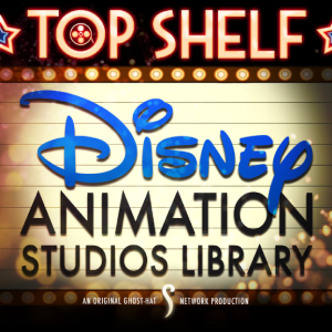 Animation Podcast Top Shelf Disney Animation Studios Library